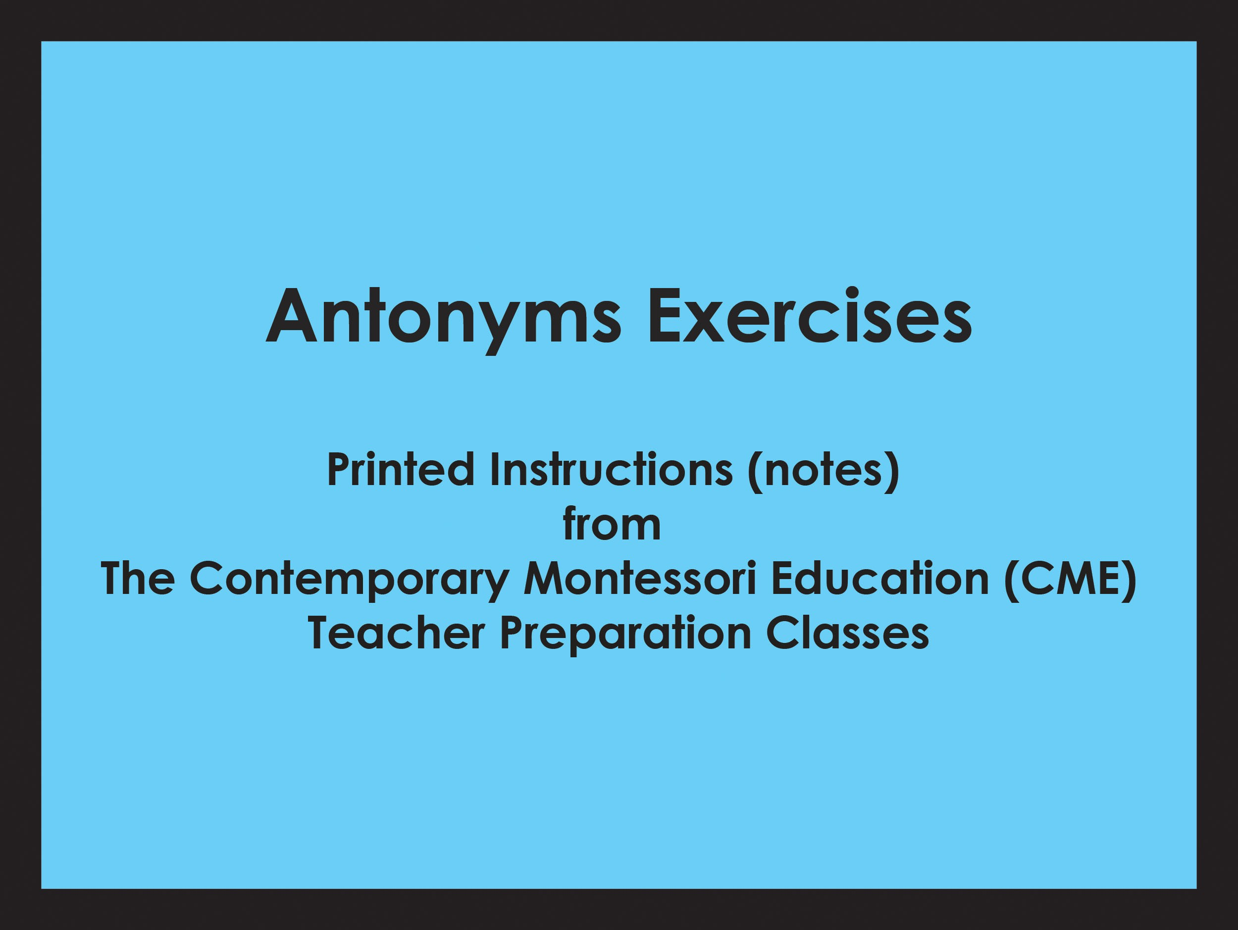 Antonyms Exercises (CME notes) ● LANG-CME-305