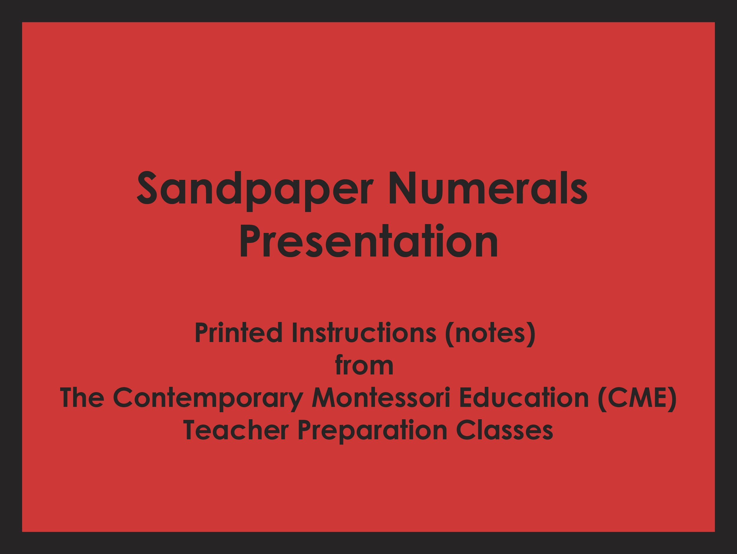 Sandpaper Numerals Presentation (CME notes) ● MATH-CME-083