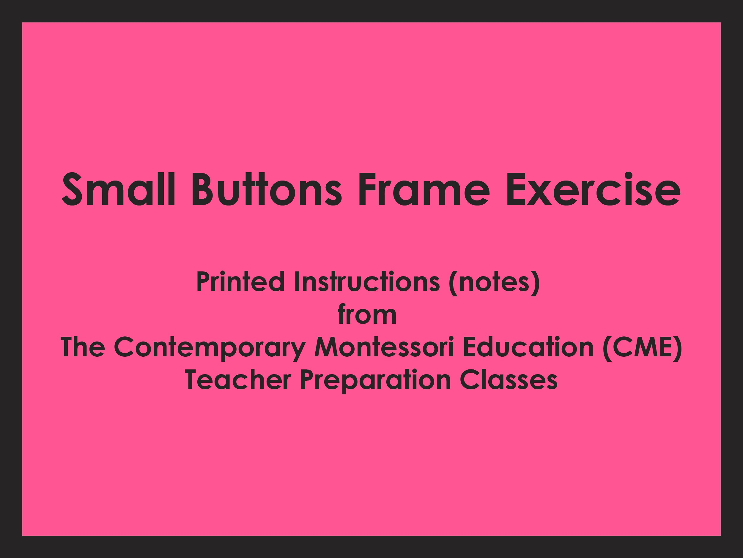 Small Buttons Frame Exercise (CME notes) ● PL-CME-001.4
