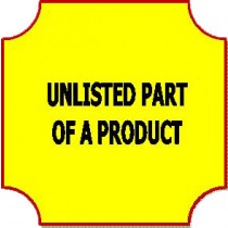UNLISTED PART OF A PRODUCT -