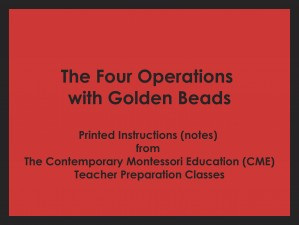 The Four Operations with Golden Beads (CME notes) ● MATH-CME-100