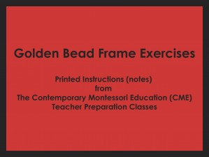 Golden Bead Frame Exercises (CME notes) ● MATH-CME-142